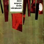 Örök várakozó (Attente éternelle), chois de la poésie de Šopov traduit en hongrois par Fehér Ferenc. Novi Sad, Forum, 1964. 78 p.